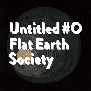 Flat Earth Society - Untitled #0 (lossless, 2018)